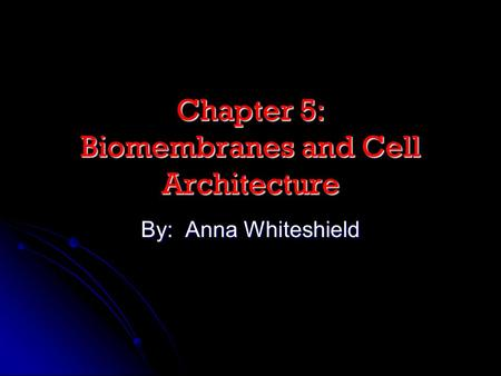 Chapter 5: Biomembranes and Cell Architecture
