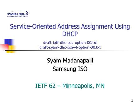 1 Service-Oriented Address Assignment Using DHCP draft-ietf-dhc-soa-option-00.txt draft-syam-dhc-soav4-option-00.txt Syam Madanapalli Samsung ISO IETF.