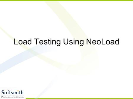 Load Testing Using NeoLoad. Why Load Test An Application  Does the application respond quickly enough for the intended users?  Will the application.