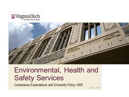 June 1, 2015 Environmental, Health and Safety Services Compliance Expectations and University Policy 1005.