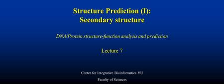 Structure Prediction (I): Secondary structure Structure Prediction (I): Secondary structure DNA/Protein structure-function analysis and prediction Lecture.