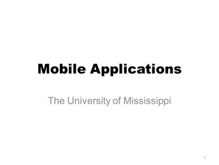 Mobile Applications The University of Mississippi 1.