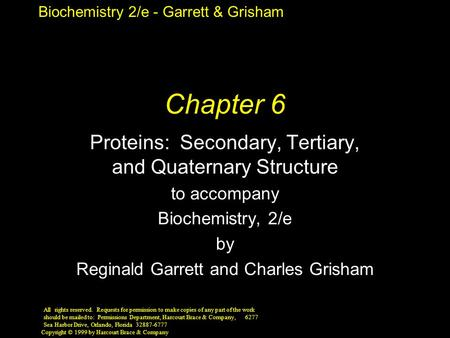 Biochemistry 2/e - Garrett & Grisham Copyright © 1999 by Harcourt Brace & Company Chapter 6 Proteins: Secondary, Tertiary, and Quaternary Structure to.