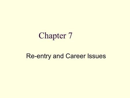 Chapter 7 Re-entry and Career Issues. Chapter objectives The process of re-entry or repatriation Job-related issues (cont.) Whereas the preceding chapters.