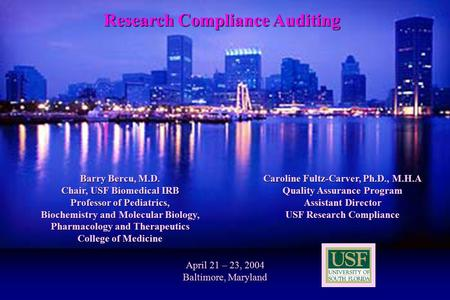 1 April 21 – 23, 2004 Baltimore, Maryland Caroline Fultz-Carver, Ph.D., M.H.A Quality Assurance Program Assistant Director USF Research Compliance Barry.