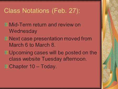 Class Notations (Feb. 27): Mid-Term return and review on Wednesday Next case presentation moved from March 6 to March 8. Upcoming cases will be posted.