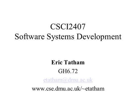CSCI2407 Software Systems Development Eric Tatham GH6.72