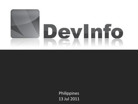 Philippines 13 Jul 2011. What is DevInfo? The experience of Lao PDR DevInfo version 7 preview.