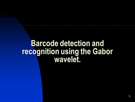 Barcode detection and recognition using the Gabor wavelet.