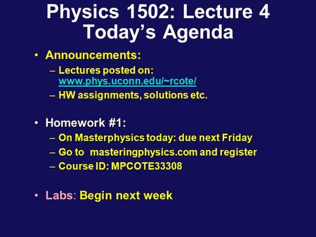 Physics 1502: Lecture 4 Today's Agenda Announcements: –Lectures posted on: www.phys.uconn.edu/~rcote/ www.phys.uconn.edu/~rcote/ –HW assignments, solutions.