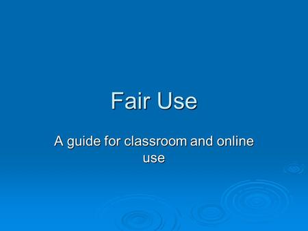 Fair Use A guide for classroom and online use. When is the use of copyright material considered 'fair use'?  1) When the purpose of use is for non profit,