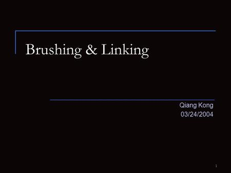 1 Brushing & Linking Qiang Kong 03/24/2004. 2 Part I Overview Brushing  Allowing the user to move a region around the data display to highlight or select.