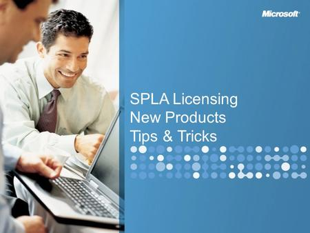 SPLA Licensing New Products Tips & Tricks. Agenda Windows Server 2008 –New product lineup –Transitioning –Hyper-V Licensing SQL Server 2008 –New product.