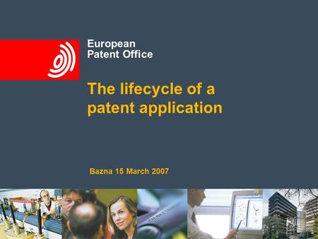 European Patent Office The lifecycle of a patent application Bazna 15 March 2007.
