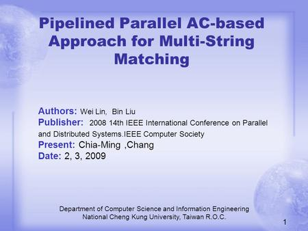 Pipelined Parallel AC-based Approach for Multi-String Matching Department of Computer Science and Information Engineering National Cheng Kung University,
