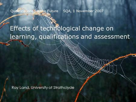 ISL Dublin 3 rd September Effects of technological change on learning, qualifications and assessment Ray Land, University of Strathclyde Qualifications.