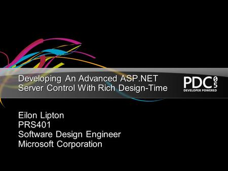 Developing An Advanced ASP.NET Server Control With Rich Design-Time Eilon Lipton PRS401 Software Design Engineer Microsoft Corporation.