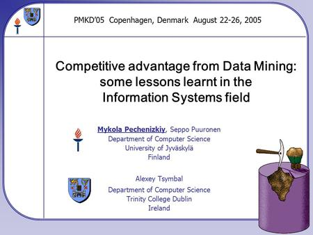 Competitive advantage from Data Mining: some lessons learnt in the Information Systems field Mykola Pechenizkiy, Seppo Puuronen Department of Computer.