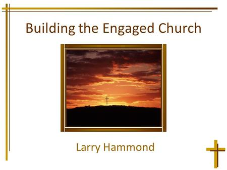 Building the Engaged Church Larry Hammond. Building An Engaged Church What is a Strength? –How Can You Identify Strengths –How to Manage Non-Strengths.