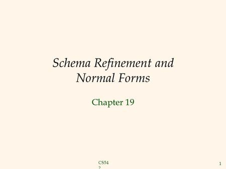 CS54 2 1 Schema Refinement and Normal Forms Chapter 19.