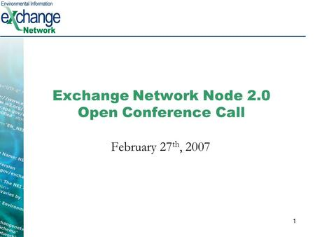 1 Exchange Network Node 2.0 Open Conference Call February 27 th, 2007.