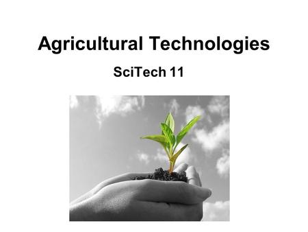 Agricultural Technologies SciTech 11. What is Agriculture? Agriculture/farming: