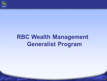 1 RBC Wealth Management Generalist Program. 2 Canadian Wealth Management US & International Wealth Management Global Asset Management Personal Financial.