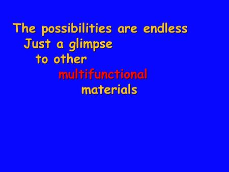 The possibilities are endless Just a glimpse Just a glimpse to other multifunctionalmaterials.