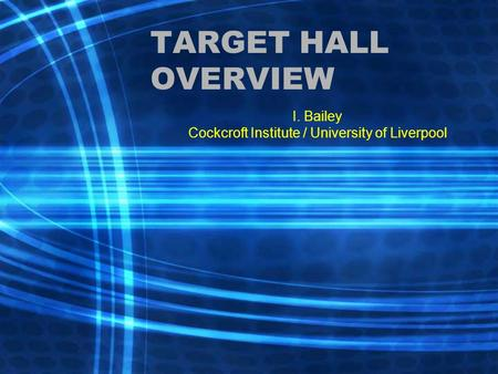 TARGET HALL OVERVIEW I. Bailey Cockcroft Institute / University of Liverpool.