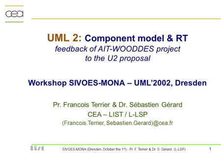 SIVOES-MONA (Dresden, October the 1 st ) - Pr. F. Terrier & Dr. S. Gérard (L-LSP) 1 UML 2: Component model & RT feedback of AIT-WOODDES project to the.