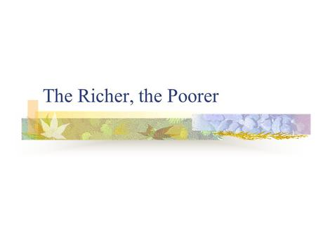 The Richer, the Poorer Introduction to the Text 1. Comparison and Contrast A good example of comparison and contrast: it concentrates on the differences.