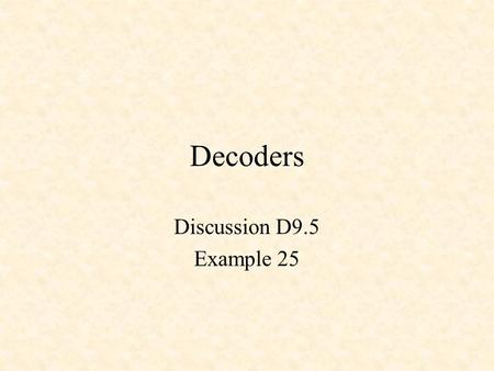 Decoders Discussion D9.5 Example 25. Decoders 3-to-8 Decoder decoder38.vhd library IEEE; use IEEE.STD_LOGIC_1164.all; use IEEE.STD_LOGIC_unsigned.all;