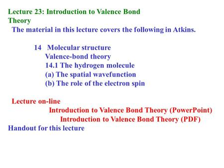 Lecture 23: Introduction to Valence Bond Theory The material in this lecture covers the following in Atkins. 14 Molecular structure Valence-bond theory.
