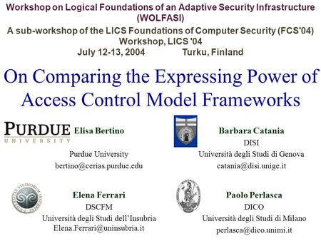On Comparing the Expressing Power of Access Control Model Frameworks Workshop on Logical Foundations of an Adaptive Security Infrastructure (WOLFASI) A.