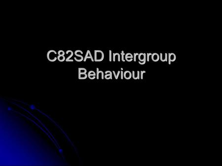 C82SAD Intergroup Behaviour