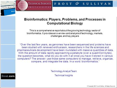 Bioinformatics: Players, Problems, and Processes in Computational Biology This is a comprehensive report about the growing technology sector of bioinformatics.