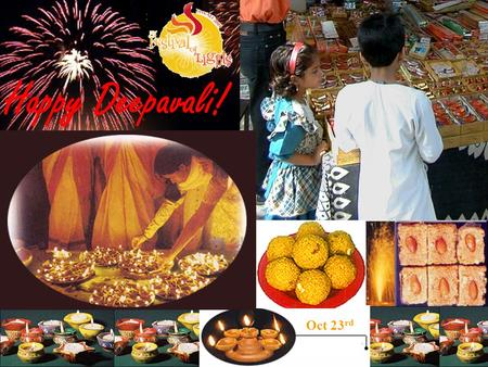 4 th Nov, 2002. Oct 23 rd Happy Deepavali!. 10/23 SAT & CSP.