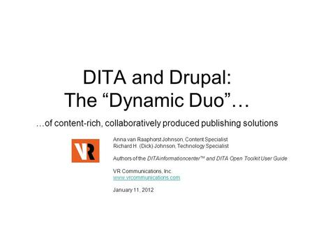 "DITA and Drupal: The ""Dynamic Duo""… …of content-rich, collaboratively produced publishing solutions Anna van Raaphorst Johnson, Content Specialist Richard."