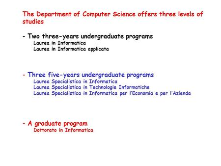 The Department of Computer Science offers three levels of studies - Two three-years undergraduate programs Laurea in Informatica Laurea in Informatica.
