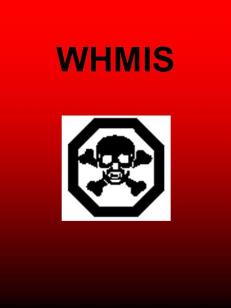 WHMIS. What is WHMIS Workplace Hazardous Materials Information System Provides information about hazardous materials used in the workplace Workers have.