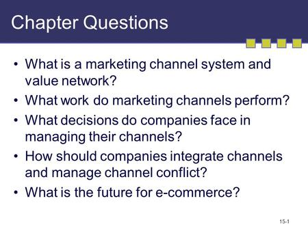 15-1 Chapter Questions What is a marketing channel system and value network? What work do marketing channels perform? What decisions do companies face.