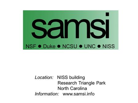 Location: NISS building Research Triangle Park North Carolina Information: www.samsi.info.