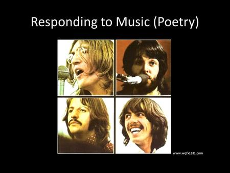 Responding to Music (Poetry) www.wqfx1031.com. Music is something that everyone can relate to. Cultures across the world incorporate music into special.