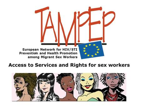 European Network for HIV/STI Prevention and Health Promotion among Migrant Sex Workers Access to Services and Rights for sex workers.