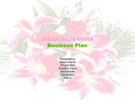 The Secret Garden Business Plan Presented by Jason Adams Morgan Bell Rosalind Davis Sara Inkster Vishal Joshi Xiao Li.