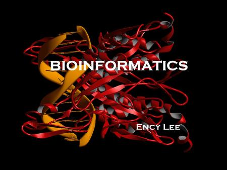 BIOINFORMATICS Ency Lee. What is Bioinformatics? Bioinformatics is a fast-field within the biological sciences that was developed because of the need.