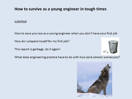 How to survive as a young engineer in tough times subtitled How to save your ass as a young engineer when you don't have your first job How do I prepare.
