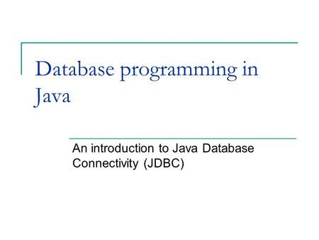 Database programming in Java An introduction to Java Database Connectivity (JDBC)