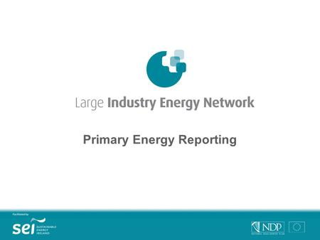 Primary Energy Reporting. Contents What is primary energy? Why report primary energy usage? Primary energy reporting in LIEN Examples Benefits.