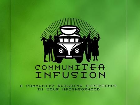 The CommuniTEA Infusion project is a not for profit initiative aimed at offering Edmontonians a welcoming gathering place right outside their door, where.